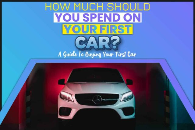 How Much Should You Spend on Your First Car