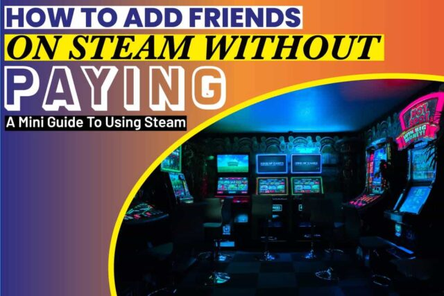How to Add Friends on Steam Without Paying