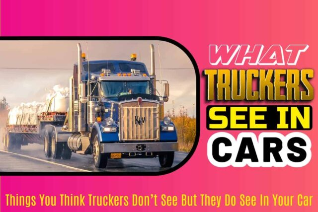 What Truckers See in Cars
