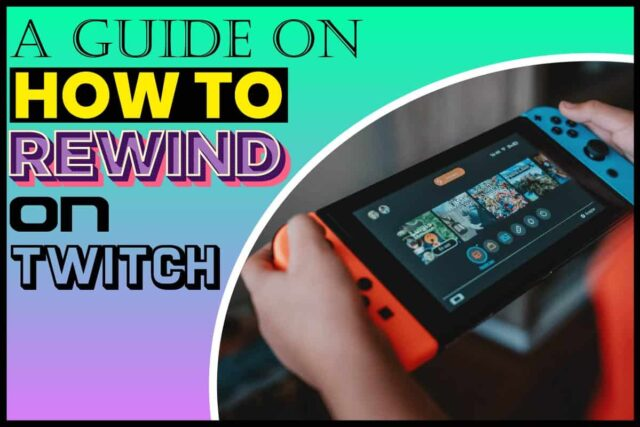A Guide On How To Rewind On Twitch