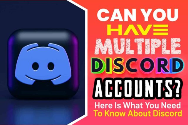 Can You Have Multiple Discord Accounts