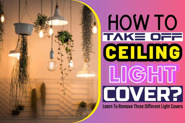 How to Take off Ceiling Light Cover