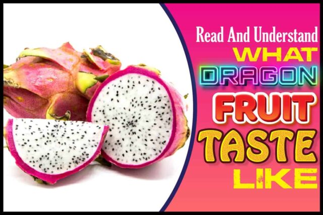 Read And Understand What Dragon Fruit Taste Like