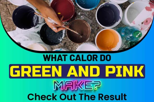 What Color Do Green And Pink Make