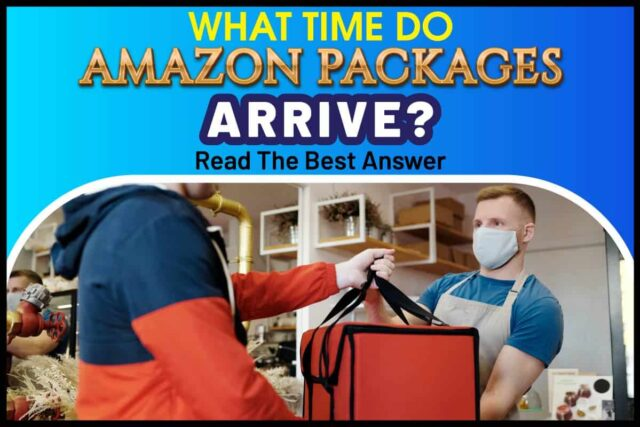 What Time do Amazon Packages Arrive