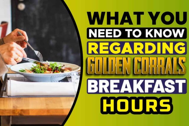 What You Need To Know Regarding Golden Corrals Breakfast Hours
