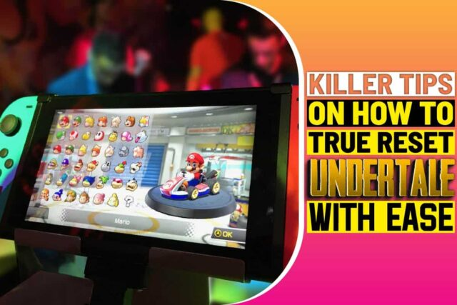 Killer Tips On How To True Reset Undertale With Ease