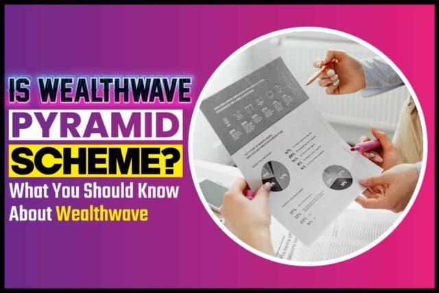 Is Wealthwave Pyramid Scheme