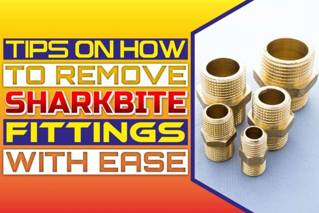 Tips On How To Remove SharkBite Fittings With Ease